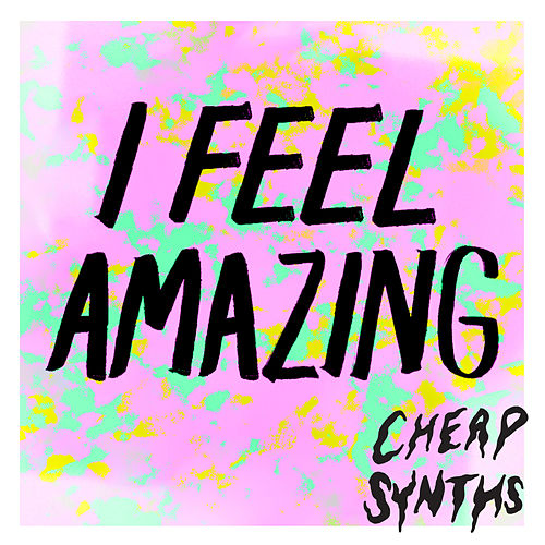 I Feel Amazing by Cheap Synths