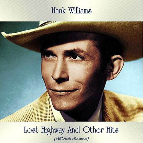 Lost Highway And Other Hits (All Tracks Remastered) by Hank Williams