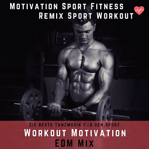Workout Motivation EDM Mix (Die Beste Tanzmusik Für Den Sport) de Motivation Sport Fitness