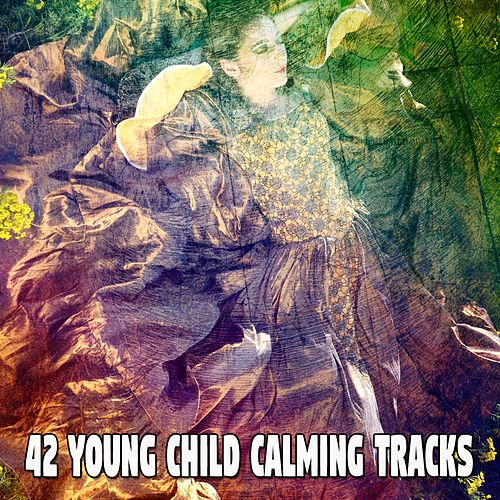 42 Young Child Calming Tracks von Best Relaxing SPA Music