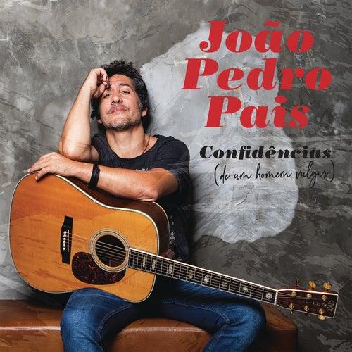 Confidências (de Um Homem Vulgar) de Joao Pedro Pais