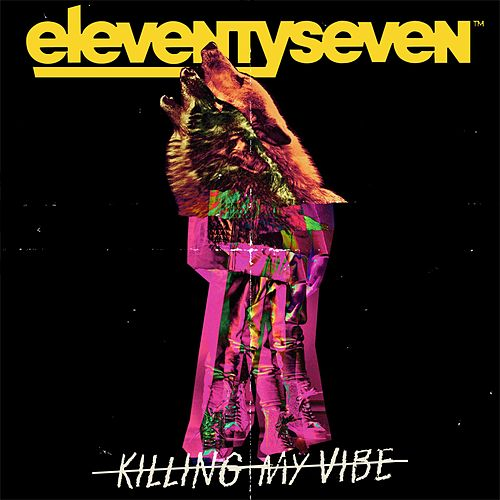 Killing My Vibe by Eleventyseven