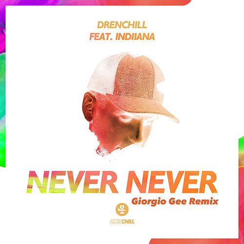 Never Never (Giorgio Gee Remix) by Drenchill