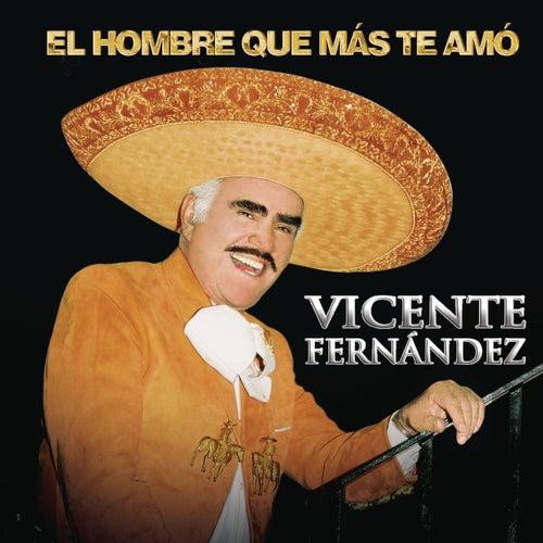 El Hombre Que Más Te Amo de Vicente Fernández