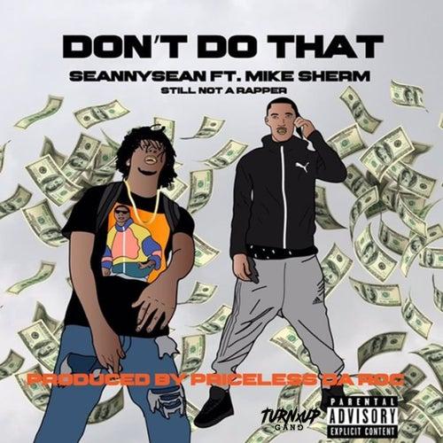 Don't Do That (feat. Mike Sherm) von Seanny Seann