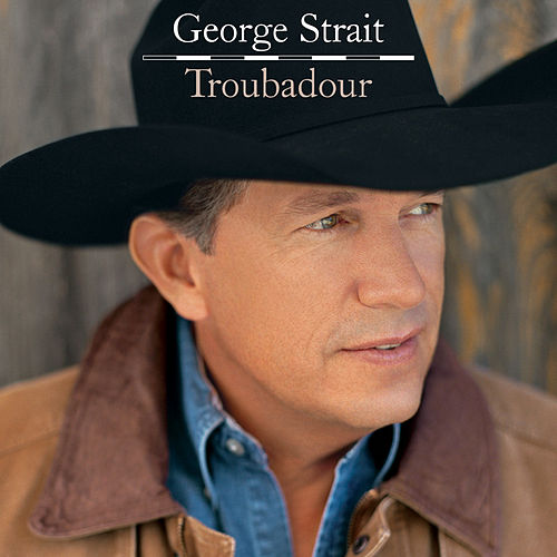 Troubadour (Exclusive iTunes Pre-Order) by George Strait