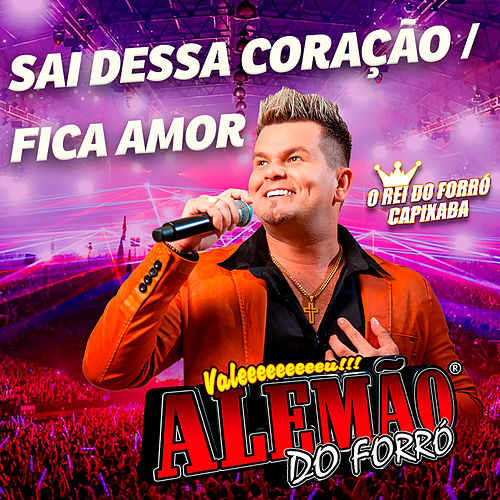 Sai Dessa Coração / Fica Amor (Ao Vivo) von Alemão do Forró
