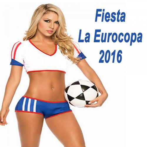 Fiesta la Eurocopa 2016 (la Musica del Fútbol) by Various Artists