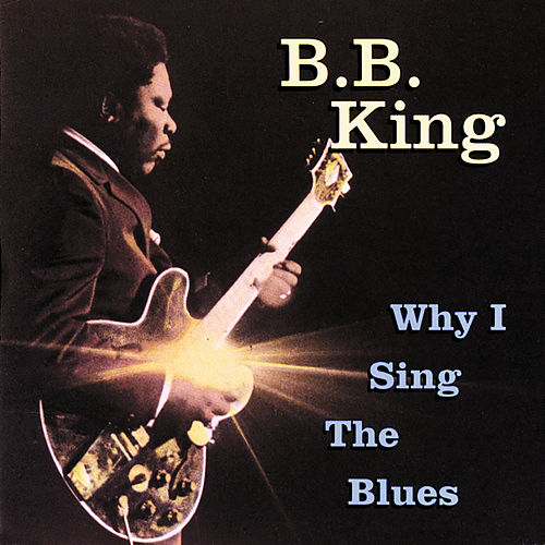 Why I Sing The Blues de B.B. King