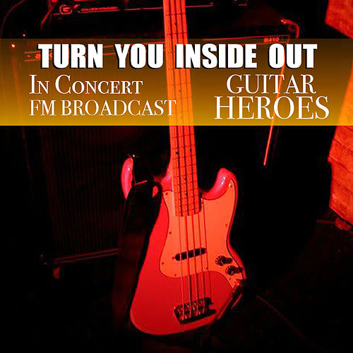 Turn You Inside Out In Concert Guitar Heroes FM Broadcast by Various Artists