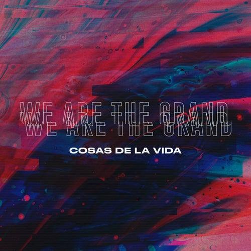 Cosas de la Vida de We Are the Grand