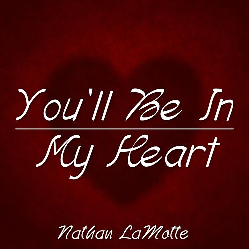 You'll Be in My Heart by Nathan LaMotte