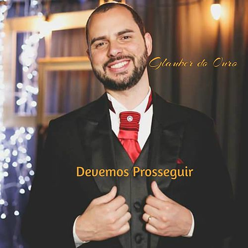 Devemos Prosseguir by Glauber Do Ouro