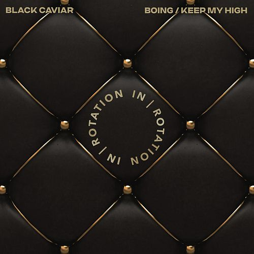 Boing / Keep My High de Black Caviar
