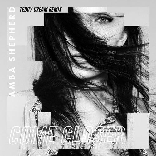 Come Closer (Teddy Cream Remix) von Amba Shepherd