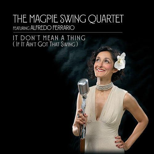 It Don't Mean a Thing (If It Ain't Got That Swing) by The Magpie Swing Quartet