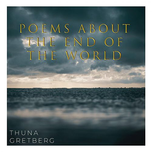 Poems About The End Of The World von Thuna Gretberg
