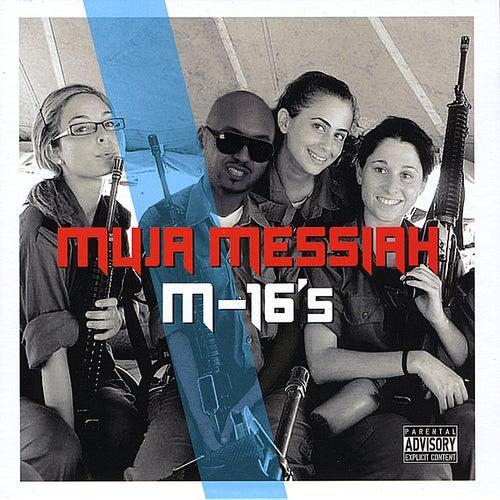 M-16's by Muja Messiah