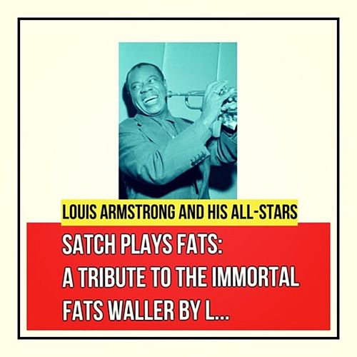 Satch Plays Fats: A Tribute to the Immortal Fats Waller by Louis Armstrong and His All-Stars von Louis Armstrong
