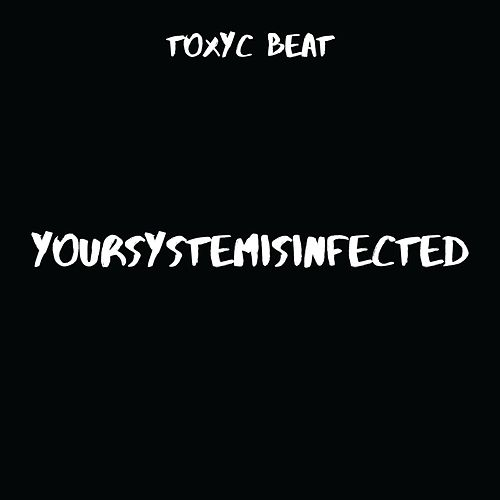 Yoursystemisinfected by Toxyc Beat