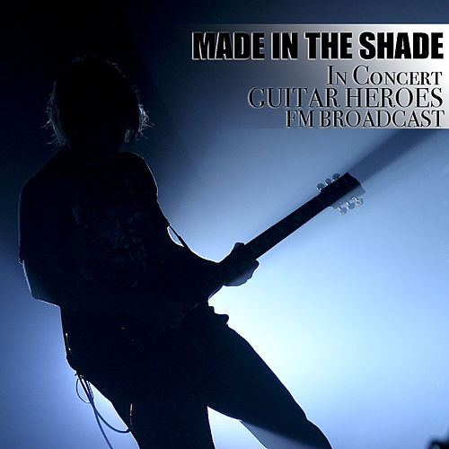 Made In The Shade In Concert Guitar Heroes FM Broadcast de Various Artists