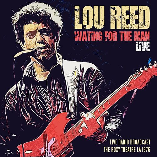 Lou Reed - Waiting For The Man Live by Lou Reed