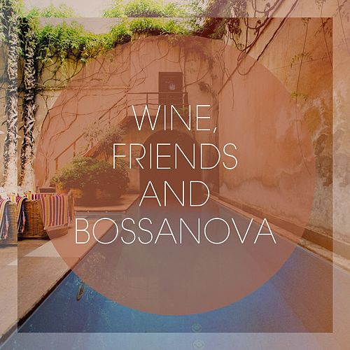 Wine, Friends And Bossanova by Cafe Chillout de Ibiza, Bossa Nova Lounge Orchestra, Best of Bossanova