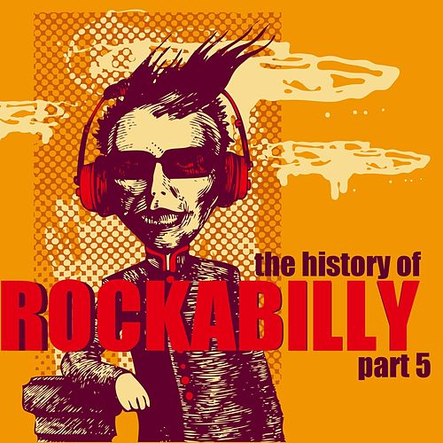 The History of Rockabilly, Part 5 by Various Artists