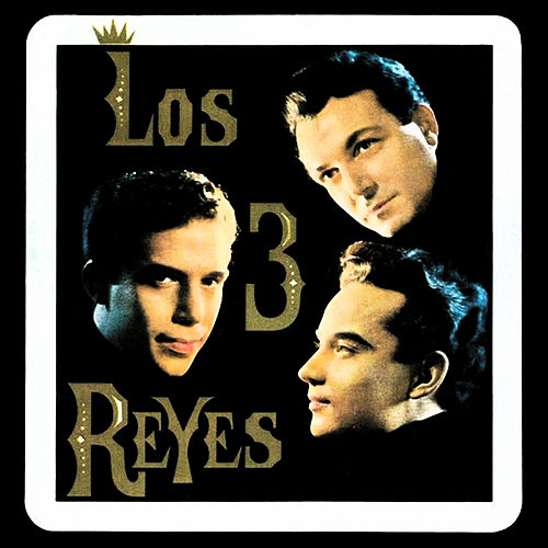 Los Reyes de México (Remastered) de Los Tres Reyes