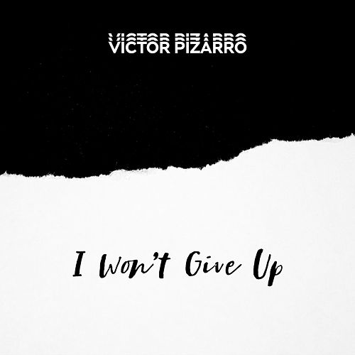 I Won't Give Up de Victor Pizarro