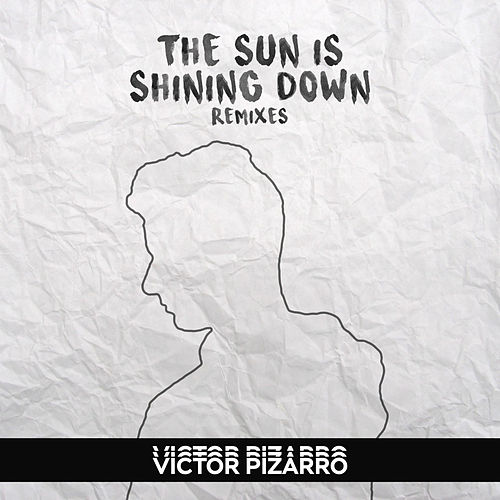 The Sun Is Shining Down (Remixes) de Victor Pizarro