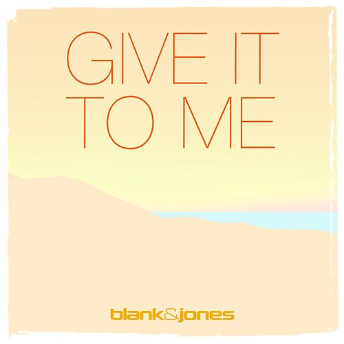 Give It to Me von Blank & Jones