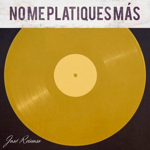 No Me Platiques Más von José Reinoso
