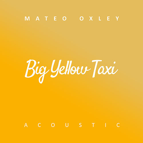 Big Yellow Taxi (Acoustic) von Mateo Oxley