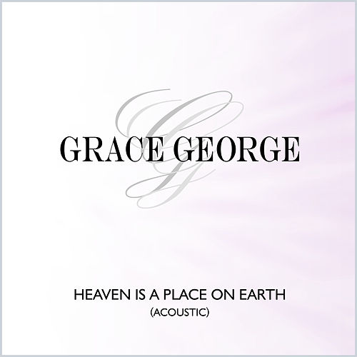 Heaven Is a Place On Earth (Acoustic) de Grace George