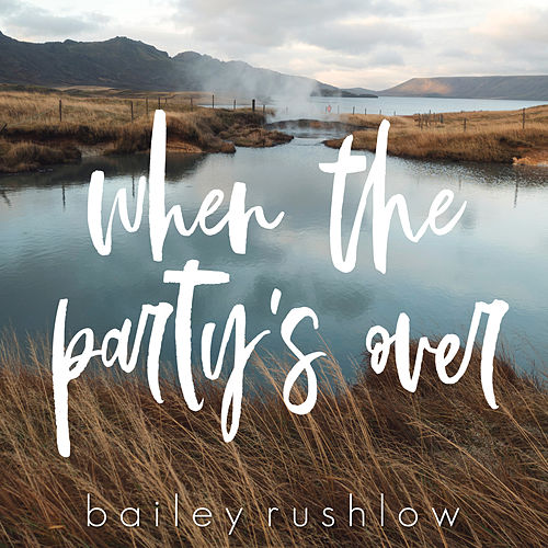 when the party's over (Acoustic) by Bailey Rushlow