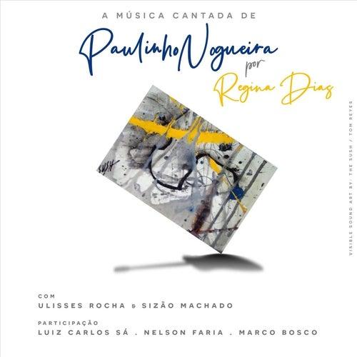 A Música Cantada de Paulinho Nogueira (feat. Ulisses Rocha & Sizão Machado) by Regina Dias