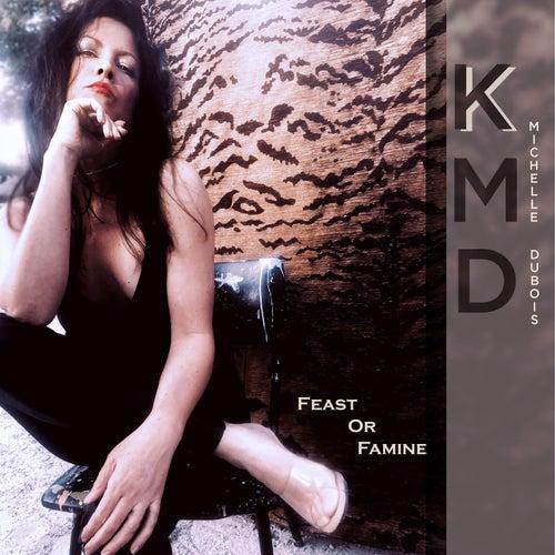Feast or Famine de K Michelle Dubois