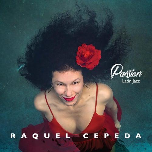 Passion - Latin Jazz by Raquel Cepeda