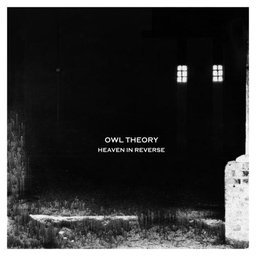 Heaven in Reverse by Owl Theory