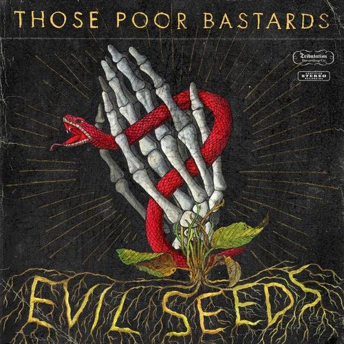 Evil Seeds von Those Poor Bastards