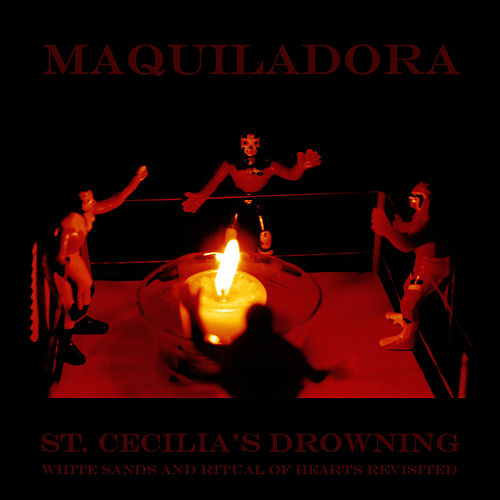 St. Cecilia's Drowning: White Sands & Ritual of Hearts revisited de Maquiladora
