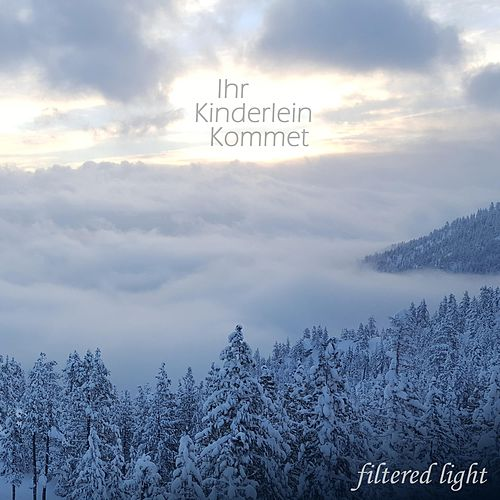 Ihr Kinderlein Kommet by Filtered Light