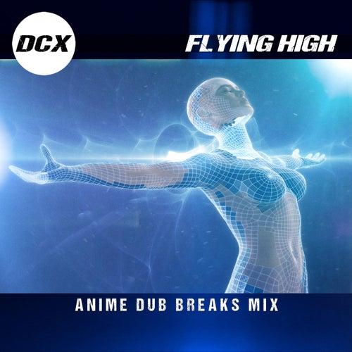 Flying High (Anime Dub Breaks Mix) van DCX