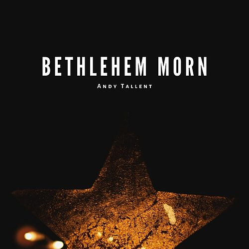 Bethlehem Morn by Andy Tallent