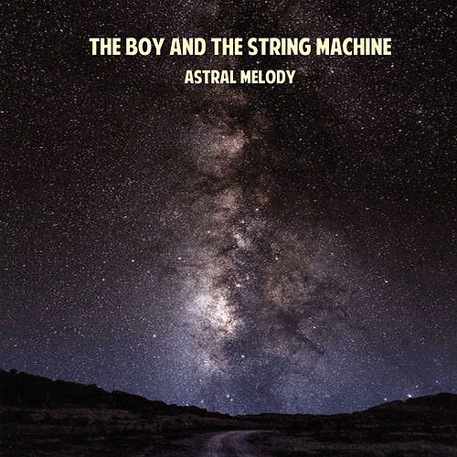 Astral Melody de The Boy And The String Machine