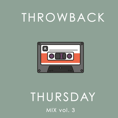 Throwback Thursday Mix Vol. 3 by Various Artists