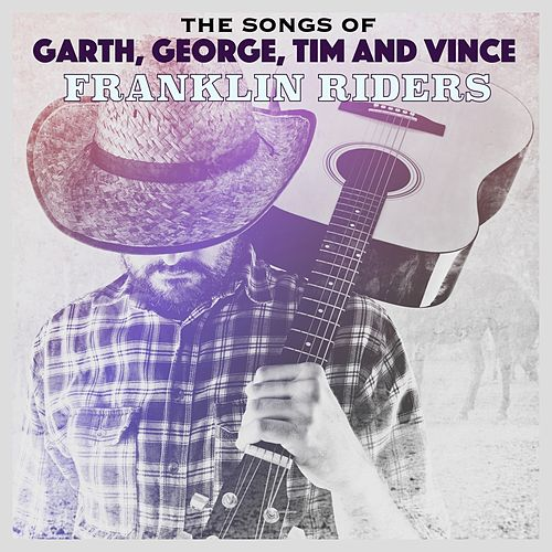 The Songs of Garth, George, Tim & Vince von Franklin Riders