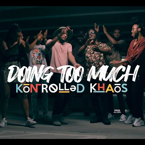 Doing Too Much by Kontrolled Khaos