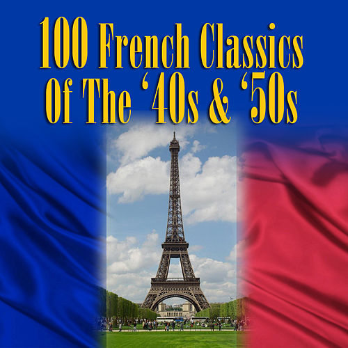 100 French Classics Of The '40s & '50s von Various Artists